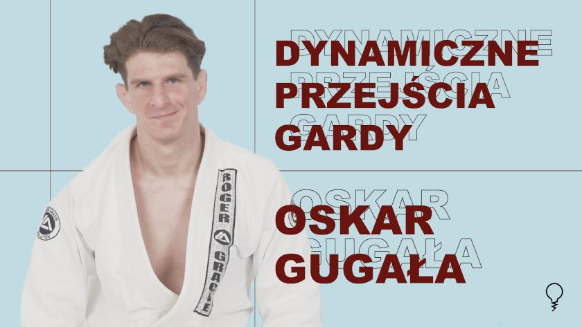 Dynamiczne przejścia gardy: Oskar Gugała